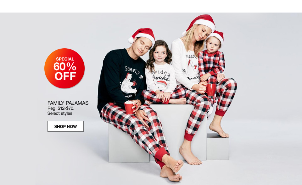 Special 60 percent off family pajamas. Regular 12 to 70 dollars. Select styles.