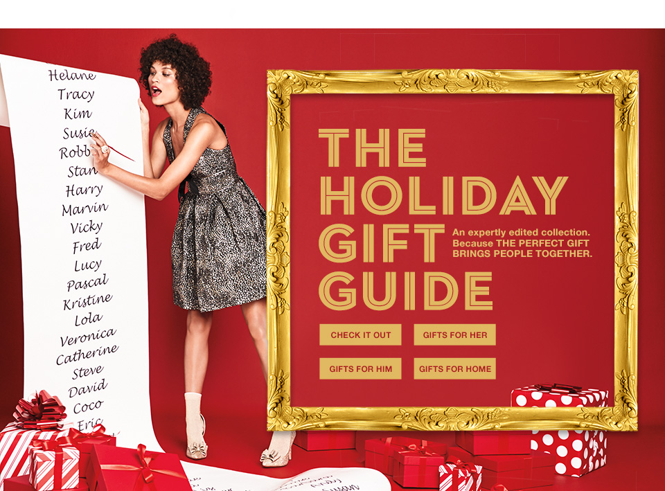 The holiday gift guide an expertly an expertly edited collection. Because the perfect gift brings people together.