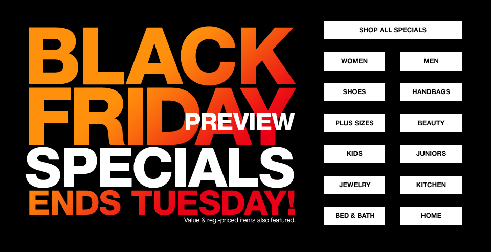 black friday preview specials ends tuesday! value and regularly priced items also featured.