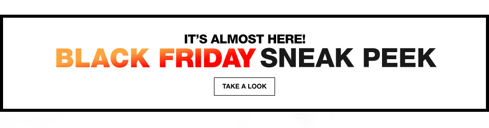 it's almost here! black friday sneak peek