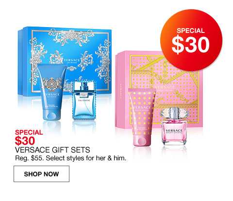 special $30.00. special $30.00 versace gift sets regularly $55.00. select styles for her and him.