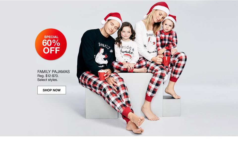 special 60% off family pajamas regularly $12 to $70 select styles.