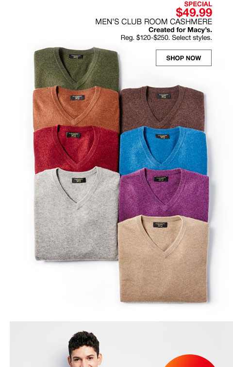 special $49.99 men's club room cashmere created for macy's. regularly $120.00 to $250.00. select styles.