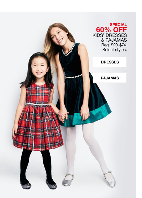 special 60% off kids' dresses and pajamas regularly $20 to $74. select styles.
