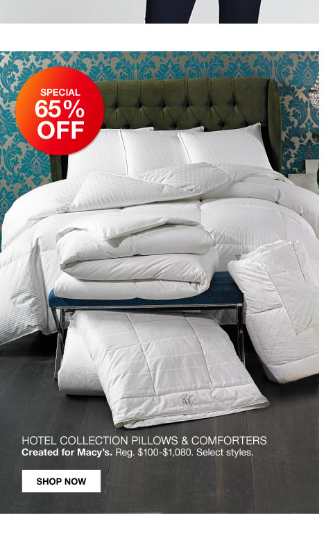 special 65% off hotel collection pillows and comforters created for macy's regularly $100 to $1,080. select styles.