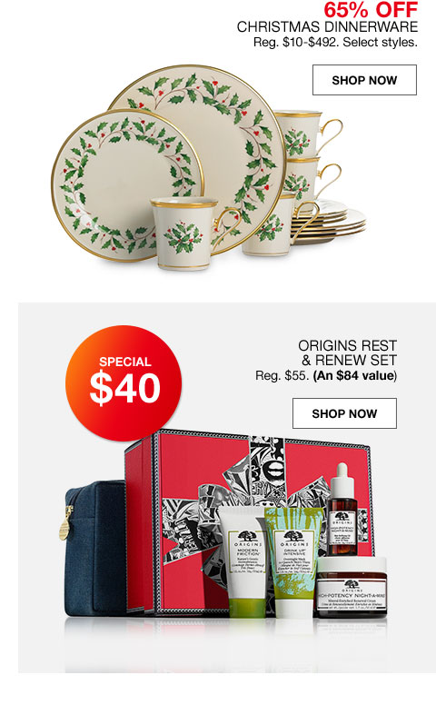 special 65% off christmas dinnerware regulalry $10 to $492. select styles. special $40 origins rest and renew set regularly $55. (an $84 value)
