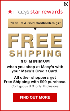 macy's star rewards. platinum and gold cardholders get free shipping no minimum when you shop at macy's with your macy's credit card. all other shoppers get free shipping with $99 purchase. contiguous U.S. only