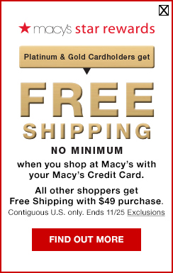 macys star rewards. platinum and gold cardholders get. Free shipping no minimum when you shop at macy's with your macy's credit card. All other shoppers get free shipping with $49 purchase. Contiguous U.S. only. Ends November 25. Exclusions.