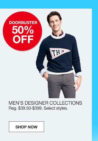Doorbuster 50% off. Men's designer collections. Regular $39.50 to $399. Select styles.