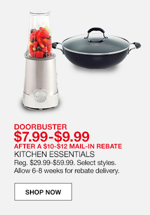 doorbuster $7.99 to $9.99. After a $10 to $12 mail-in-rebate. Kitchen essentials. Regular $29.99 to $59.99. Select styles. Allow 6-8 weeks for rebate delivery.