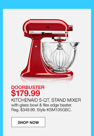 doorbuster $179.99. Kitchenaid 5-quart stand mixer with glass bowl and flex edge beater. Regular $349.99. Style KSM105GBC.