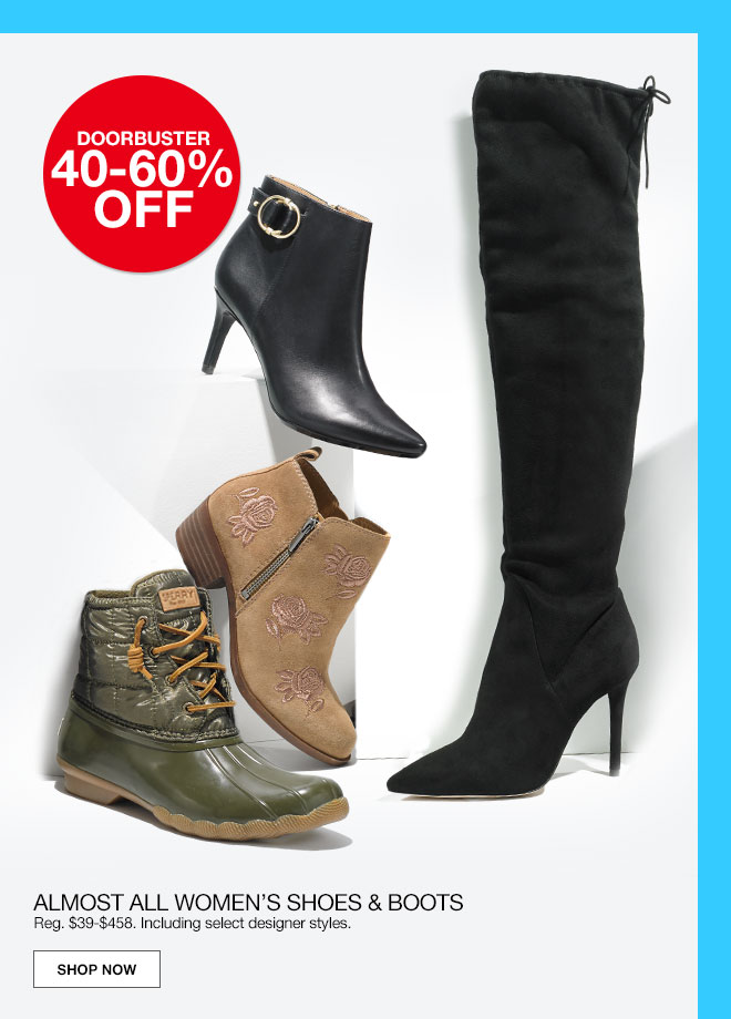 doorbuster 40 to 60% off. Almost all women's shoes and boots. Regular $39 to $458. Including select designer styles.