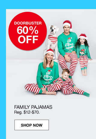 doorbuster 60% off. family pajamas. Regular $12 to $70.