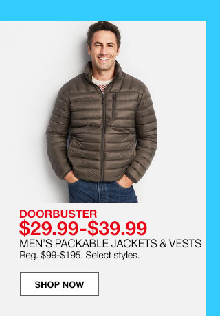 doorbuster $29.99 to $39.99. Men's packable jackets and vests. Regular $99 to $195. Select styles.