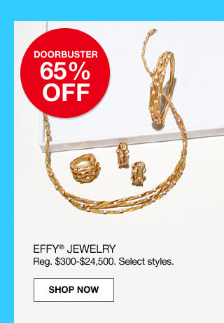doorbuster 65% off. Effy jewelry. Regular $300 to $24,500. Select styles.
