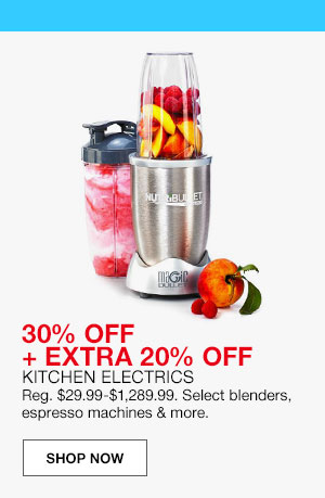 30% off plus extra 20% off. kitchen electrics. Regular $29.99 to $1,289.99. Select blenders, espresso machines and more.