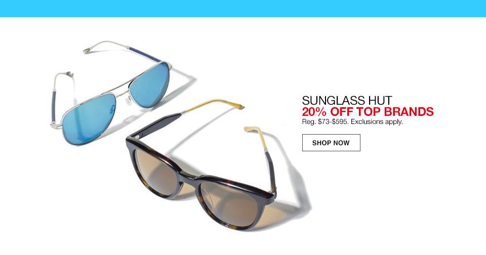 20% off all sunglass hut. Regular $73 to $595. Select styles.