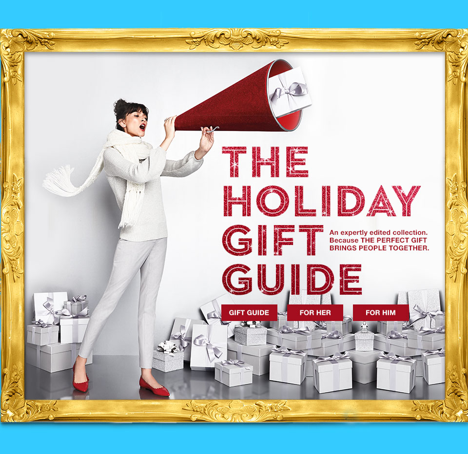 the holiday gift guide. An expertly edited collection. Because the perfect gift brings people together.