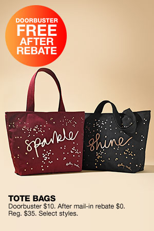 Doorbuster free after rebate. Tote bags. Doorbuster $10. After mail-in rebate $0. Regular $35. Select styles.