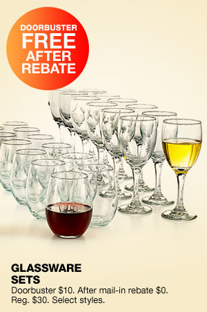 Doorbuster free after rebate. Glassware sets. Doorbuster $10. After mail-in rebate $0. Regular $30. Select styles.