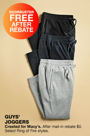 Doorbuster free after rebate. Guys joggers. Created for Macy's. After mail-in rebate $0. Select Rin of Fire styles.