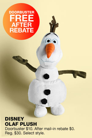 Doorbuster free after rebate. Disney olaf plush. Doorbuster $10. After mail-in rebate $0. Regular $30. Select styles.