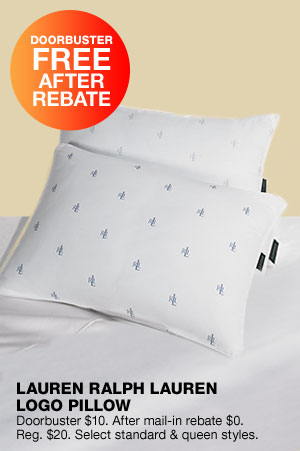 Doorbuster free after rebate. Lauren ralph lauren logo pillow. Doorbuster $10. After mail-in rebate $0. Regular $20. Select standard and queen styles.