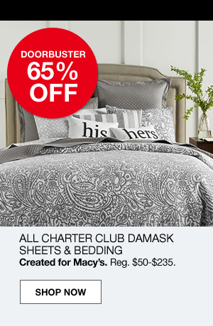 doorbuster 65% off. All charter club damask sheets and bedding. Created for macy's Regular $50 to $235.