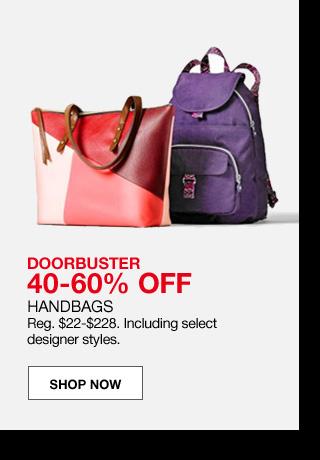 doorbuster 40 to 60% off. handbags Regular $22 to $228. Including select designer styles.