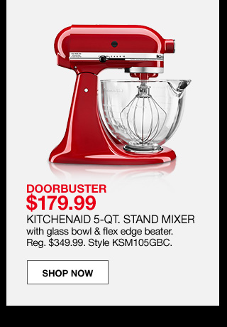 doorbuster $179.99. Kitchenaid 5-quart stand mixer with glass bowl and fixed edge beater. Regular $349.99. Style KSM105GBC.