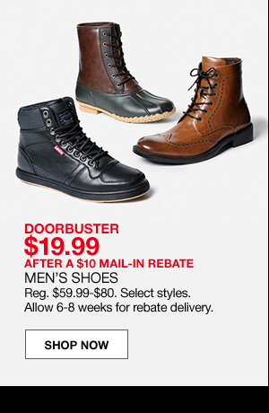 doorbuster $19.99 after a $10 mail-in rebate men's shoes. Regular $59.99 to $80. Select styles. Allow 6 to 8 weeks for rebate delivery.