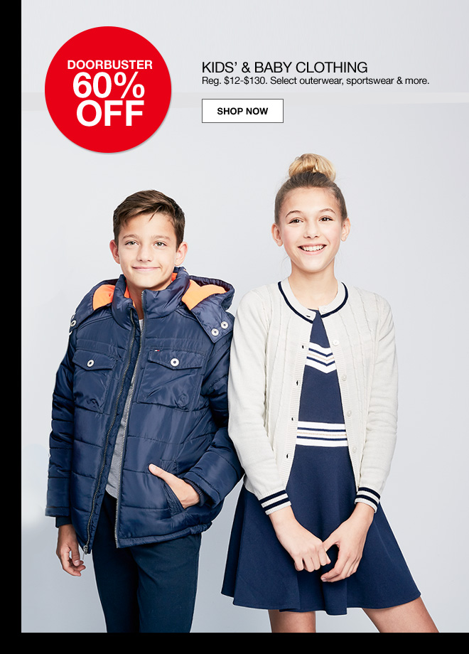 doorbuster 60% off. kids' and baby clothing. Regular $12 to $130. Select outerwear, sportswear and more.