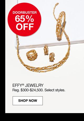 doorbuster 65% off. Effy jewelry. Regular $300 to $24,500. Select styles.