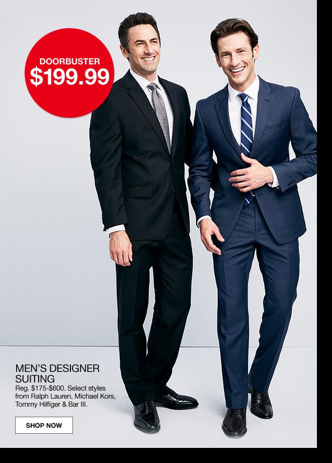 doorbuster $199.99. men's designer suiting. Regular $175 to $600. Select styles from Ralph Lauren, Michael Kors, Tommy Hilfiger and Bar 3.