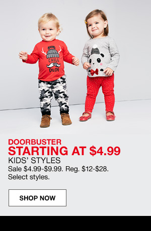 doorbuster starting at $4.99. Kids' styles. Sale $4.99 to $9.99. Regular $12 to $28. Select styles.