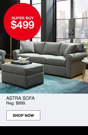 super buy $499. Astra sofa. Regular $899.