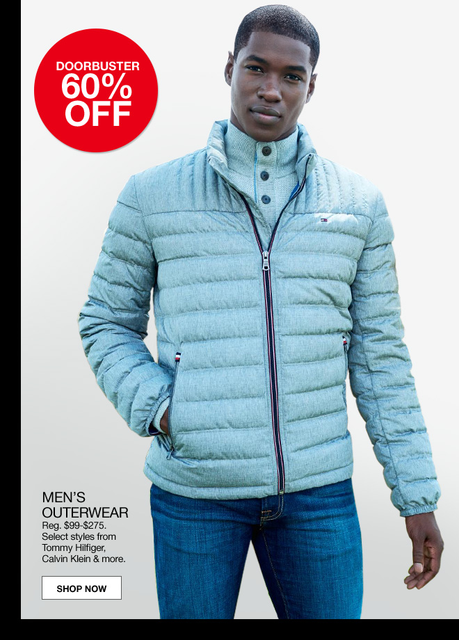 doorbuster 60% off. Men's outerwear. Regular $99 to $275. Select styles from Tommy Hilfiger, Calvin Klein and more.