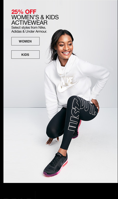25% off women's and kids activewear. Select styles from Nike, Adidas and Under Armor.