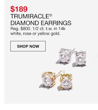 $189 trumiracle diamond earrings regular $800 half carat to weight in 14 karat white, rose or yellow gold.