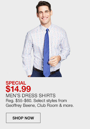 Special, 14 dollars 99 cents. Men's Dress Shirts. Regularly 55 dollars to 60 dollars. Select styles from Geoffrey Beene, Club Room and more. Shop Now