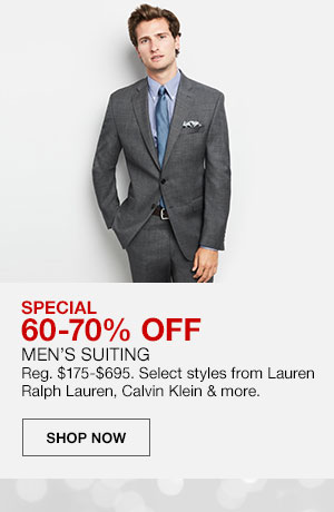 Special, 60 to 70 percent off. Men's Suiting. Regularly 175 dollars to 695 dollars. Select styles from Lauren Ralph Lauren, Calvin Klein and more. Shop Now