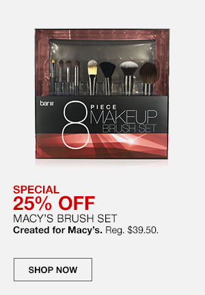Bar 3, 8 piece makeup brush set. Special, 25 percent off Macy's Brush Set. Created for Macy's. Regularly 39 dollars 50 cents. Shop Now