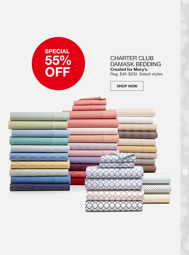 Special, 55 percent off. Charter Club Damask Bedding. Created for Macy's. Regularly 40 dollars to 235 dollars. Select styles. Shop Now