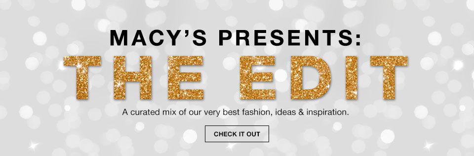 Macy's Presents The Edit. A curated mix of our very best fashion, ideas and inspiration. Check It Out