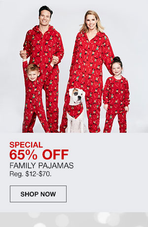 Special, 65 percent off Family Pajamas. Regularly 12 dollars to 70 dollars. Shop Now