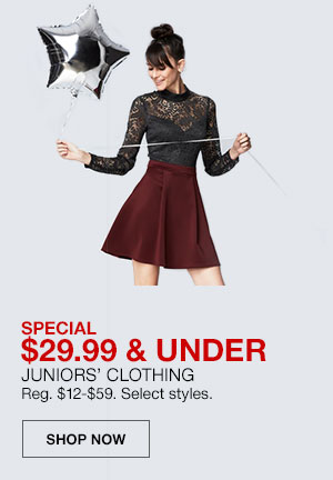 Special, 29 dollars 99 cents and under. Juniors Clothing. Regularly 12 dollars to 59 dollars. Select styles. Shop Now