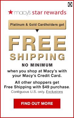 Macy's Star Rewards. Platinum and Gold Cardholders get Free Shipping, no minimum, when you shop at Macy's with your Macy's Credit Card. All other shoppers get Free Shipping with 49 dollar purchase. Contiguous United States only.
