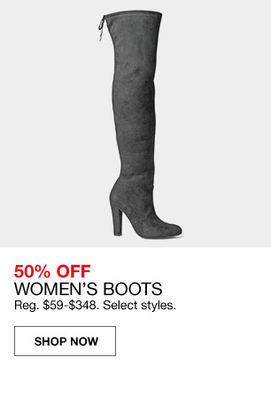 50 percent off womens boots. regular $59 to $348. select styles.