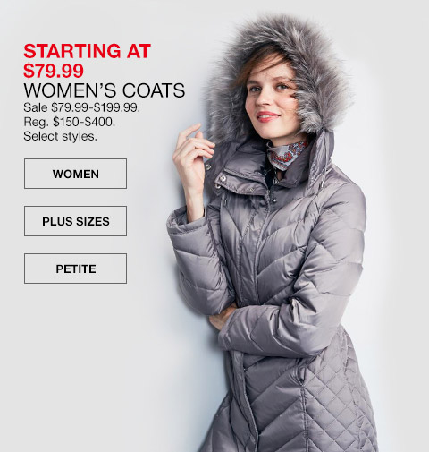 starting at $79.99 womens coats. sale $79.99 to $199.99. regular $150 to $400. select styles.