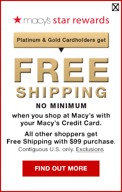macys star rewards. platinum and gold cardholders get free shipping no minimum when you shop at macys with your macys credit card. all other shoppers get free shipping with $99 purchase. contiguous united states only.